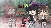 """""""Not Your Typical Cupid""""GLMMPart.1"""