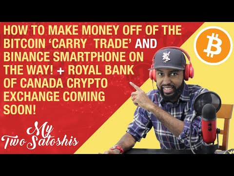 Make Money Off Of The Bitcoin 'Carry Trade' | Binance Smartphone Coming | RBC Crypto Exchange Coming