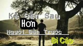 Kẻ Đến Sau Hơn Người Đến Trước - Bi Cáo [ Video Lyrics ]