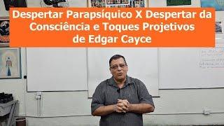 Despertar Parapsíquico X Despertar da Consciência - Toques Projetivos de Edgar Cayce   EEP 29