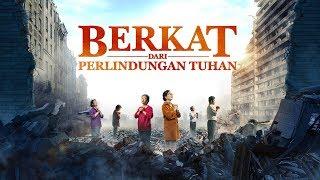 Film Rohani - Berkat Dari Perlindungan Tuhan - Bagaimana Bisa Diselamatkan Tuhan Dalam Bencana