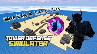hidden wave in topical isles (July 2020)|tower defense simulator|roblox