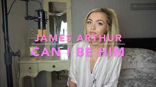 James Arthur - Can I Be Him | Cover 💗