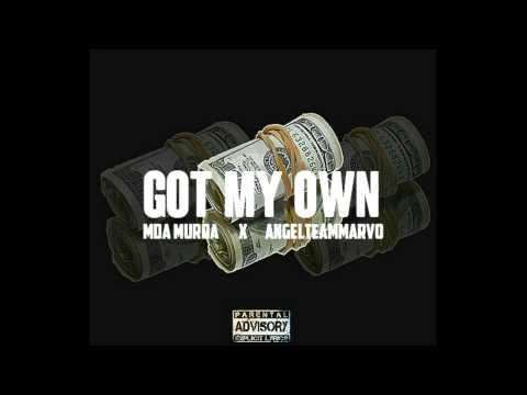 Got My Own (MDA)Murda X (ATO)Marvo