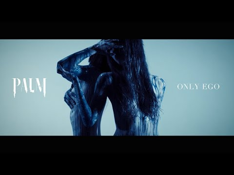 PALM - ONLY EGO  (Official Music Video)