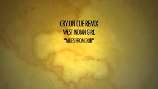 "West Indian Girl ""Miles From Dub"" Cry On Cue Remix"