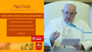 Papa Franjo: Individualizam je bolest društva - liječi se služenjem bližnjima!