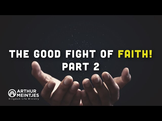 The Good Fight of Faith Part 2