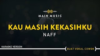 NAFF - KAU MASIH KEKASIHKU (Karaoke Version)
