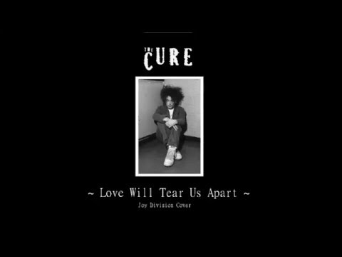 The Cure - Love Will Tear Us Apart (Joy Division Cover)