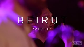 Beirut: Perth | NPR MUSIC FRONT ROW