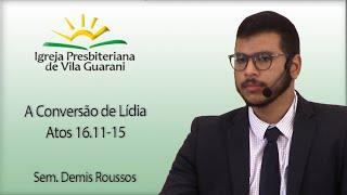 A Conversão de Lídia - Atos 16.11-15   Sem. Demis Roussos