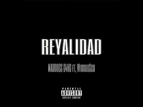 MADDOGGS G4NG - REYALIDAD Ft, WiggooSco (official Audio)