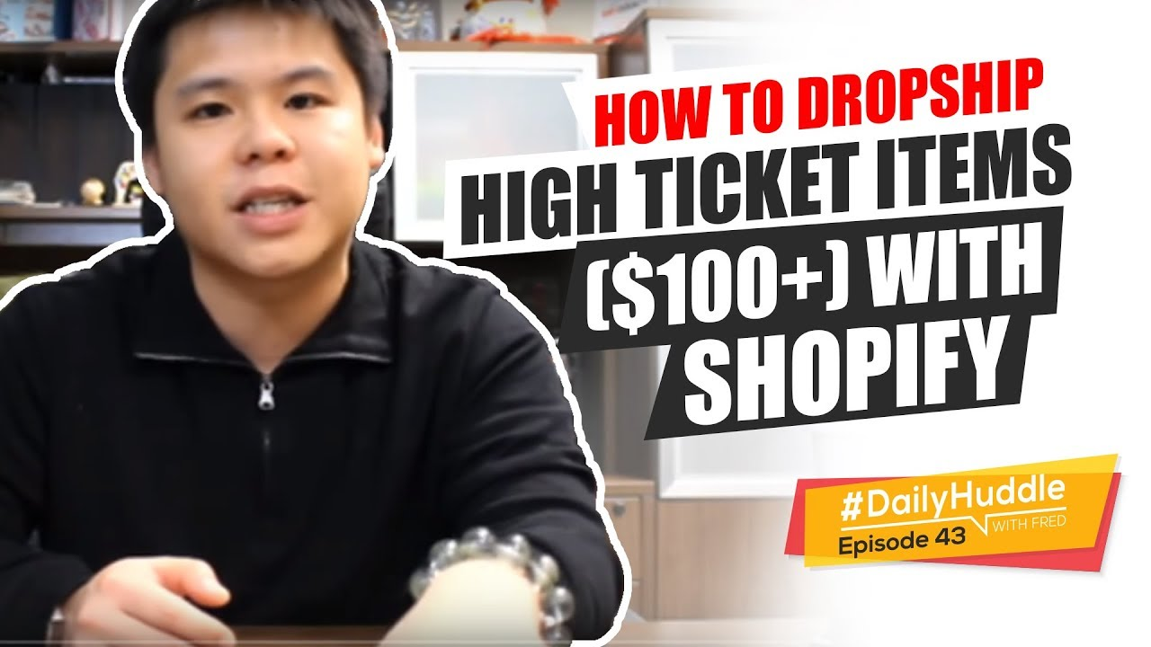 Ep 43 | How To Dropship HIGH TICKET Items ($100+) With