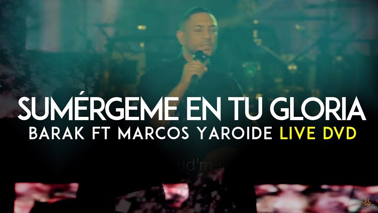 Barak - Sumérgeme En Tu Gloria [Feat. Marcos Yaroide] (DVD Live Generación Sedienta)