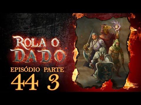 Rola o Dado - Episódio 44 - Parte 3 (RPG - D&D 5ª Edição)