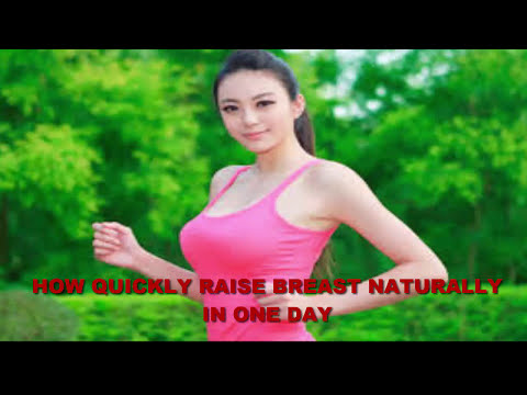 HOW QUICKLY RAISE BREAST NATURALLY IN ONE DAY - BEAUTY TIPS