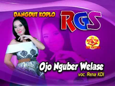 Ojo Nguber Welase-Rena KDI-Dangdut Koplo RGS