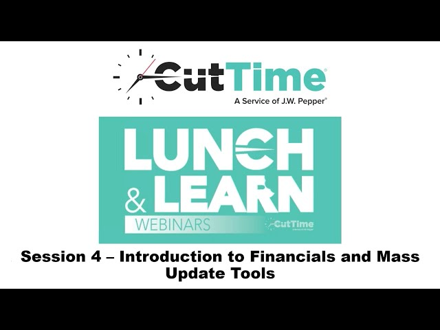 Cut Time Lunch & Learn Webinar Session 4 Introduction to Financial and Mass Update Tools