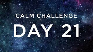 Calm Challenge | Day 21