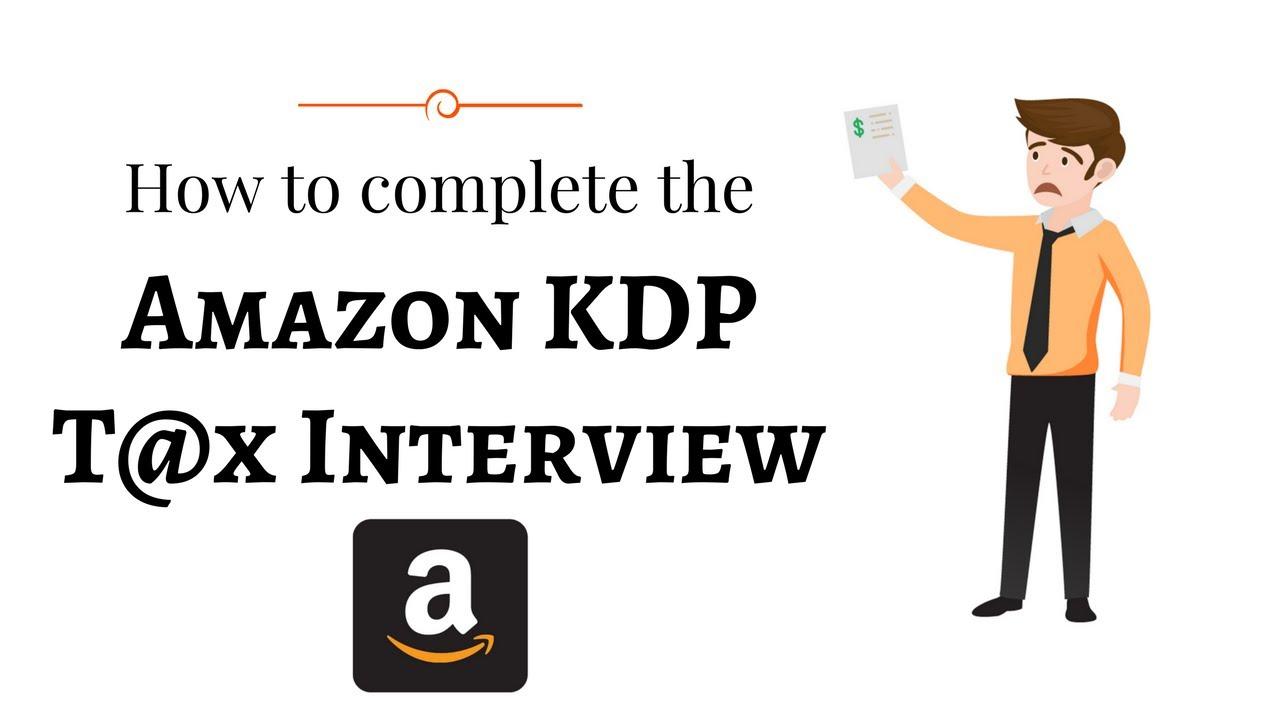updated how to complete the amazon kdp tax interview youtube