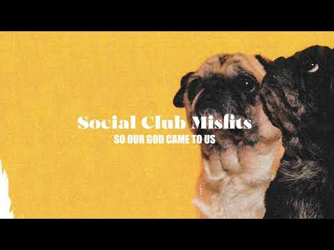 Social Club Misfits - So Our God Came To Us (Audio) Mp3