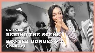 Behind The Scene Konser Dongeng 2 (part2)