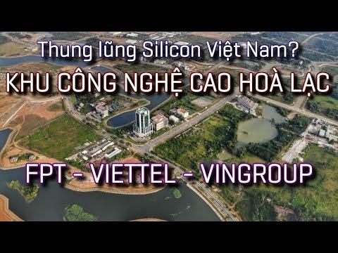 Khu Công nghệ cao Hoà Lạc – Thung lũng Silicon Việt Nam? FPT – Viettel – Vingroup đổ bộ