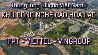 Khu Công nghệ cao Hoà Lạc - Thung lũng Silicon Việt Nam? FPT - Viettel - Vingroup đổ bộ