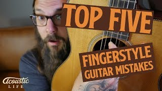 Top 5 Fingerstyle Guitar Mistakes (Are YOU Making One?)
