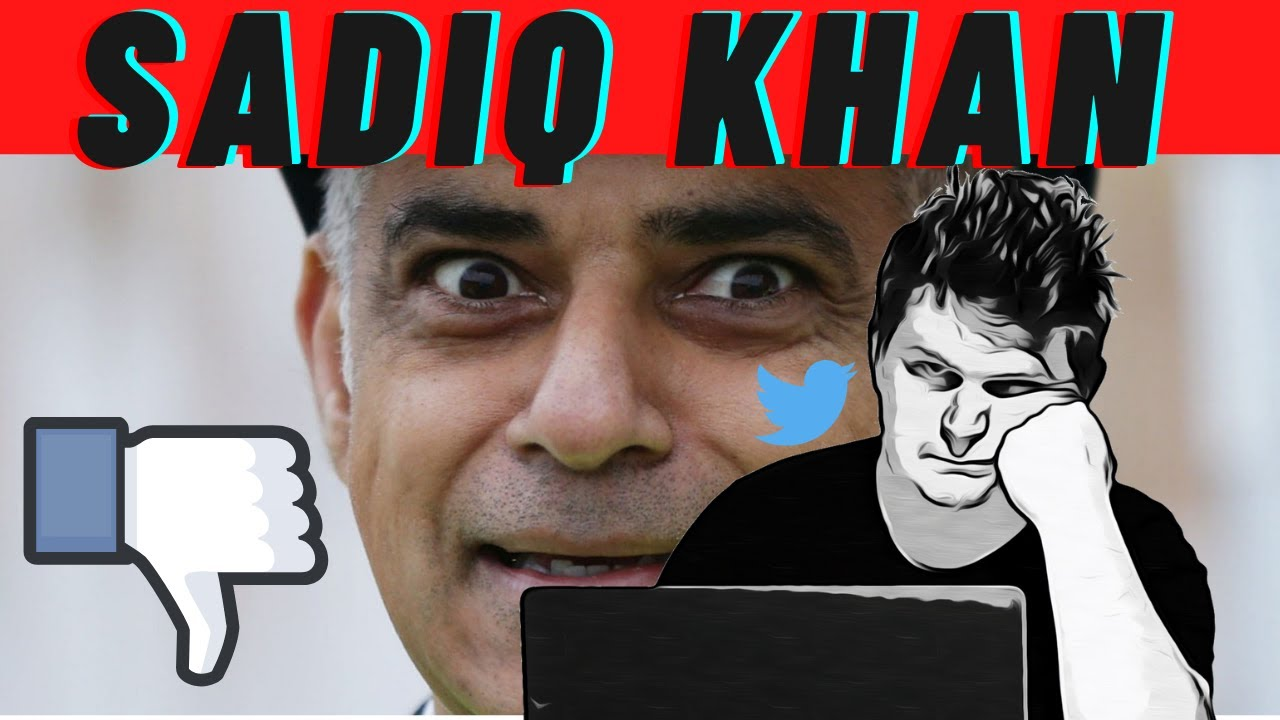 Sadiq Khan is an idiot