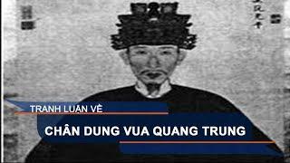 Tranh luận về chân dung vua Quang Trung | VTC1