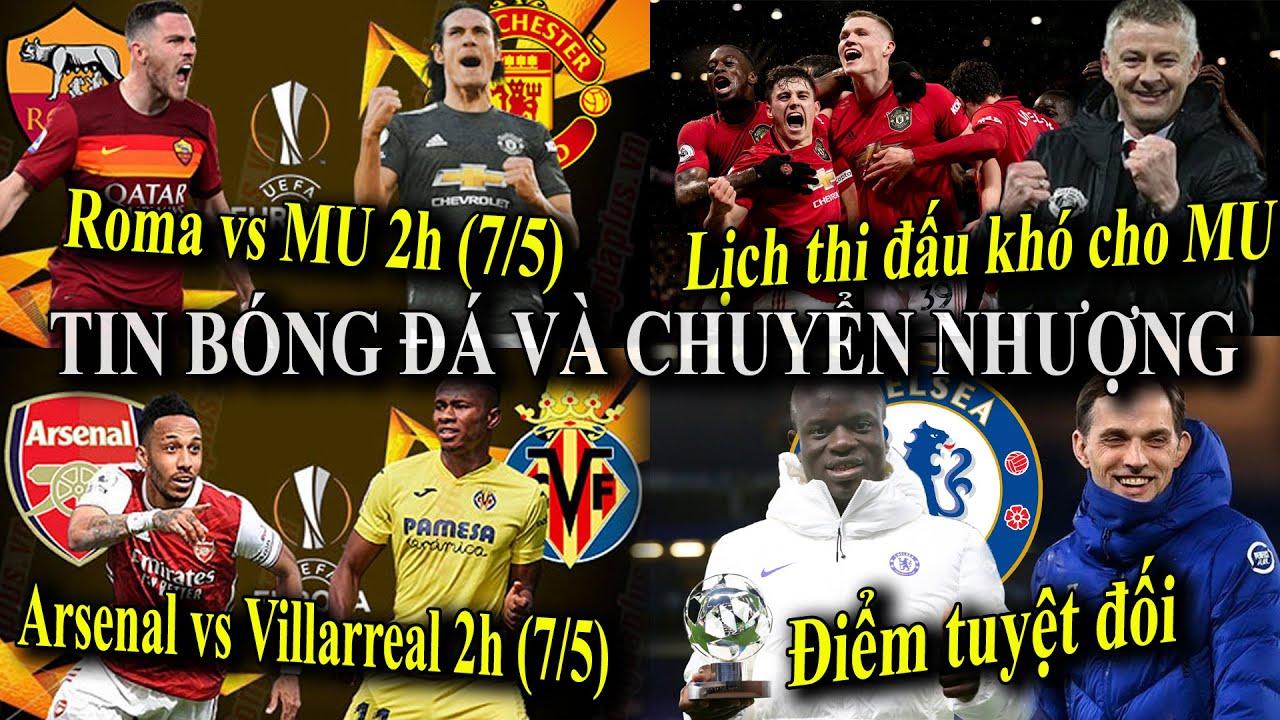 Tin bóng đá - Tin thể thao - 06/5/2021: CHOÁNG với lịch thi đấu MU,Roma vs MU,Arsenal vs Villarreal