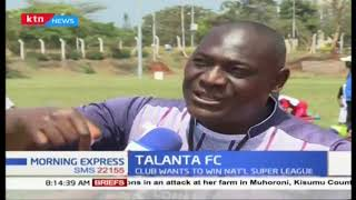 One on One with Talanta FC Head Coach Abdalla Juma, club wants to win this season\'s NSL