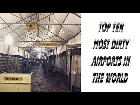 Top 10 worst (Dirty) Airports in the world