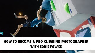 Ep. 5: How to Become a Pro Climbing Photographer, with Eddie Fowke