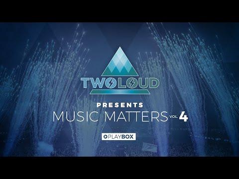 TWOLOUD presents MUSIC MATTERS VOL. 4 | Full Mix