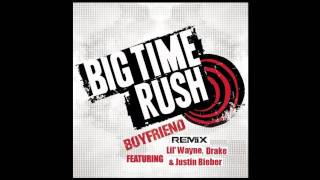 Big Time Rush Ft. Lil' Wayne, Drake and Justin Bieber - Boyfriend ( Remix )