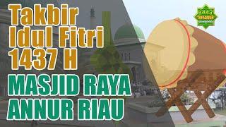 Takbir, Tahmid dan Tahlil Idul Fitri 1437 H Masjid Raya An Nur Pekanbaru