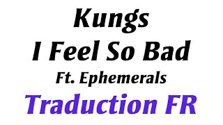 Kungs - I FEEL SO BAD Ft. Ephemerals [Traduction FR]