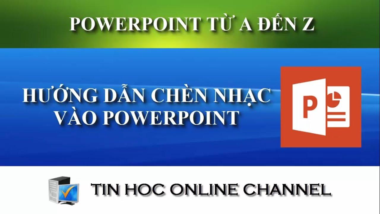 Hướng dẫn chèn nhạc vào PowerPoint 2013