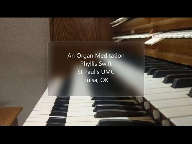 An Organ Meditation - St Paul's UMC Tulsa