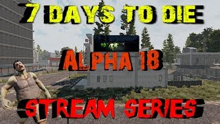 7 Days to Die - Alpha 18 - Live Stream Series S1E18 - Day 63 Horde in Explosive Boom Box!
