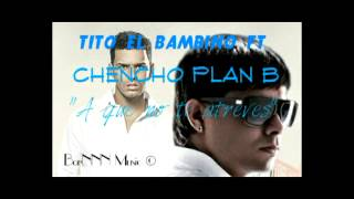 Tito el Bambino ft. Chencho | A que no te atreves (Original Mix)