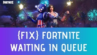 How To Fix Waiting In Queue Fortnite Login Error 2019 [Season 7] - 100% Working