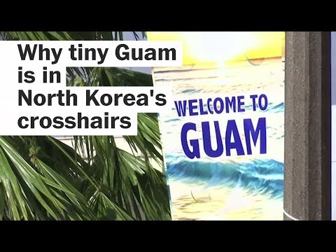 Why tiny Guam is in North Korea's crosshairs