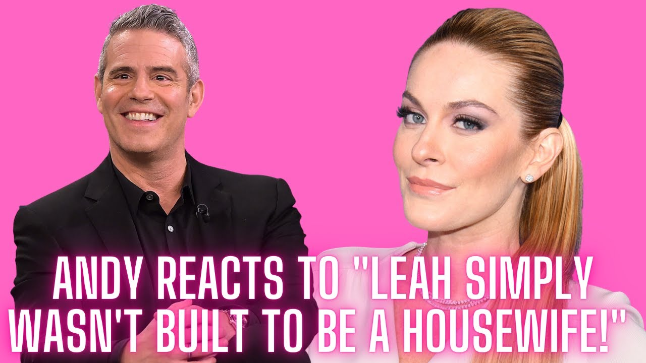 """Andy Cohen Reacts To """"Leah Simply Wasn't Built To Be A Housewife"""" and Her Backlash!"""