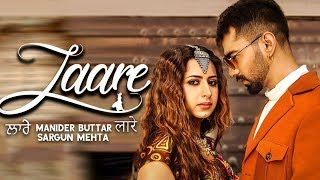 Laare (Video) | Maninder Buttar | Sargun Mehta | New Punjabi Song | Jaani | B Praak | Gabruu