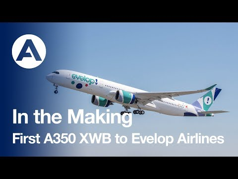 In the making: First A350 XWB to Evelop Airlines