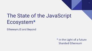 EthereumJS Javascript Ecosystem/Sharding by Holger Drewes, Ethereum Meetup Vienna, October 2018